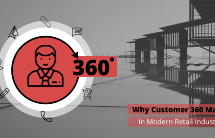 Why Customer 360 Matters in Modern Retail Industry?