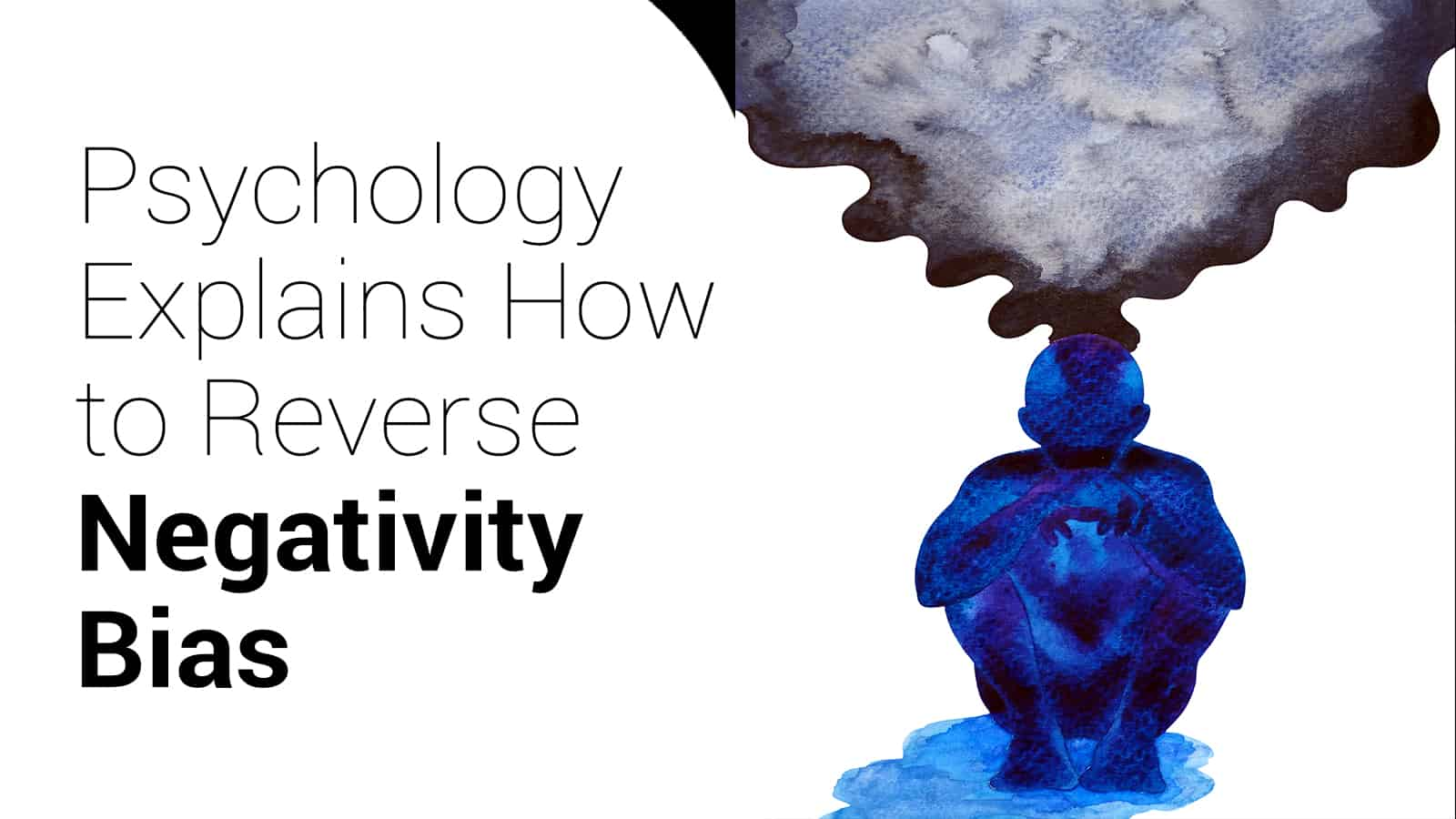 Psychology Explains How to Reverse Negativity Bias